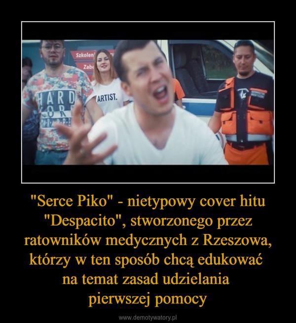 """""""Serce Piko"""" - nietypowy cover hitu """"Despacito"""", stworzonego przez ratowników medycznych z Rzeszowa, którzy w ten sposób chcą edukować na temat zasad udzielania pierwszej pomocy –"""