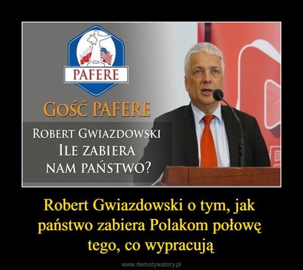 Robert Gwiazdowski o tym, jak państwo zabiera Polakom połowę tego, co wypracują –