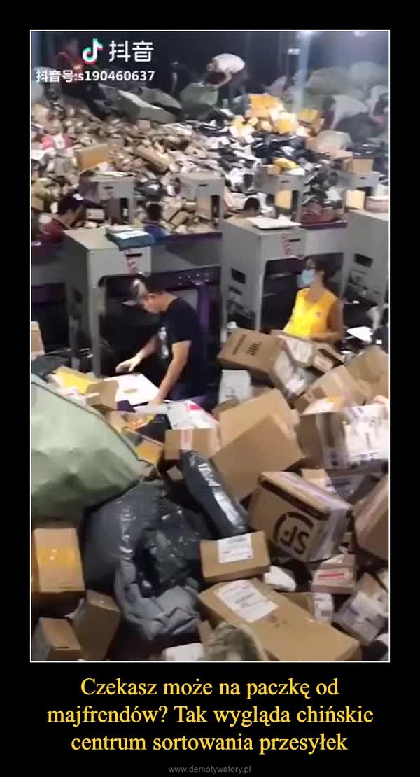 Czekasz może na paczkę od majfrendów? Tak wygląda chińskie centrum sortowania przesyłek –