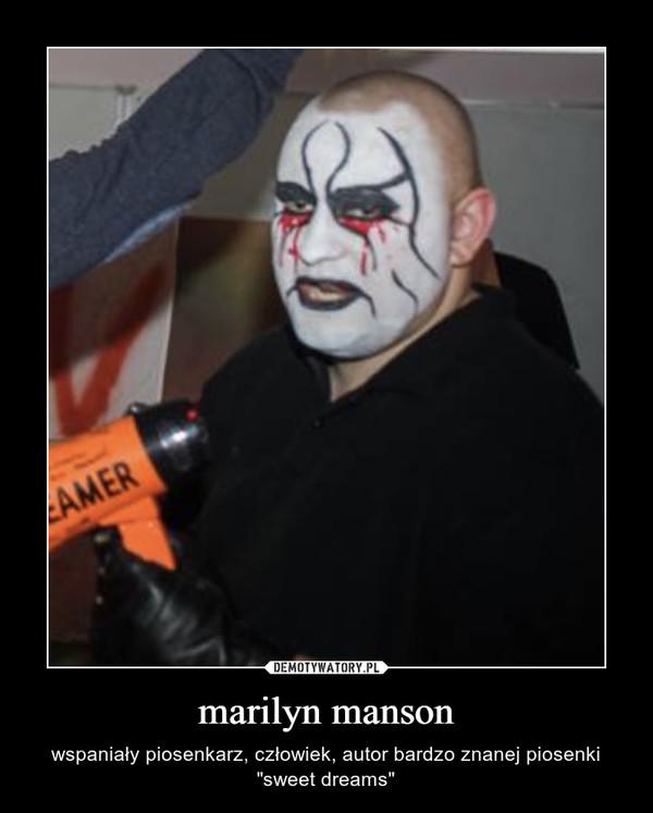 """marilyn manson – wspaniały piosenkarz, człowiek, autor bardzo znanej piosenki """"sweet dreams"""""""