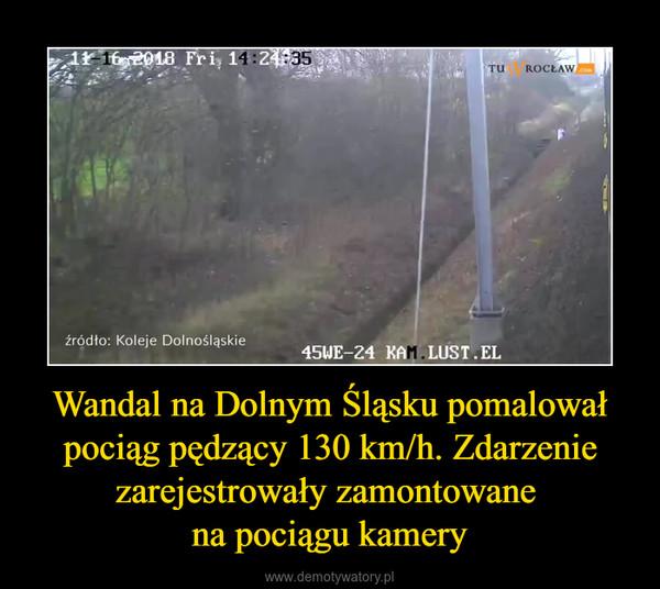 Wandal na Dolnym Śląsku pomalował pociąg pędzący 130 km/h. Zdarzenie zarejestrowały zamontowane na pociągu kamery –