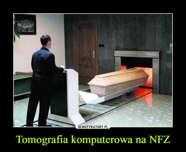 Tomografia komputerowa na NFZ –
