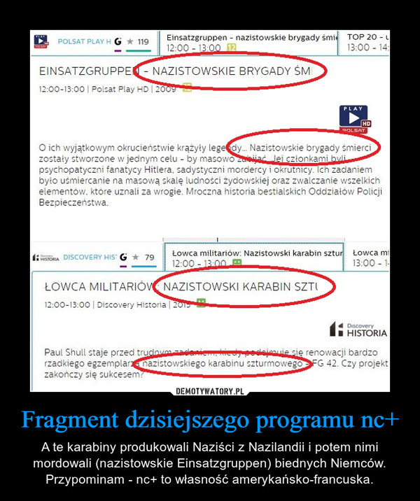 Fragment dzisiejszego programu nc+ – A te karabiny produkowali Naziści z Nazilandii i potem nimi mordowali (nazistowskie Einsatzgruppen) biednych Niemców. Przypominam - nc+ to własność amerykańsko-francuska.