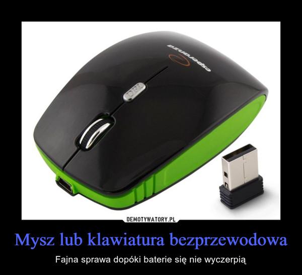 Mysz lub klawiatura bezprzewodowa – Fajna sprawa dopóki baterie się nie wyczerpią