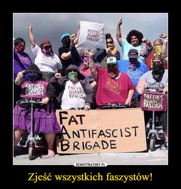 Zjeść wszystkich faszystów! –