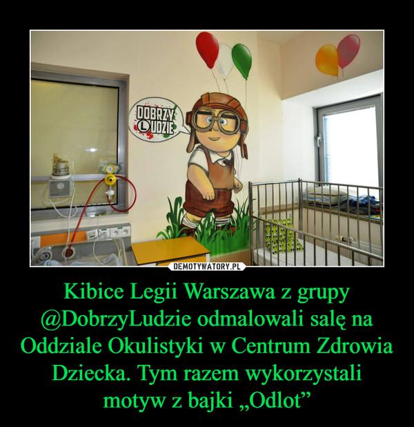 """Kibice Legii Warszawa z grupy @DobrzyLudzie odmalowali salę na Oddziale Okulistyki w Centrum Zdrowia Dziecka. Tym razem wykorzystali motyw z bajki """"Odlot"""" –"""