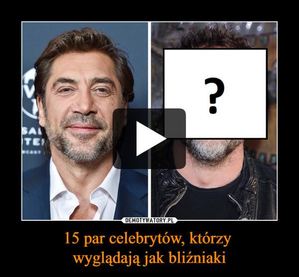 15 par celebrytów, którzy wyglądają jak bliźniaki –