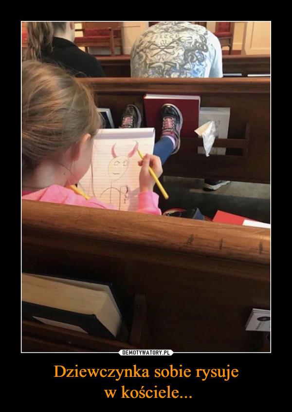 Dziewczynka sobie rysuje w kościele... –