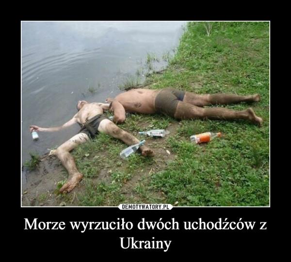 Morze wyrzuciło dwóch uchodźców z Ukrainy –