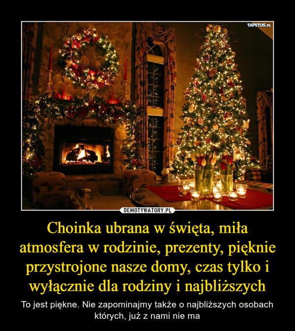 Choinka ubrana w święta, miła atmosfera w rodzinie, prezenty, pięknie przystrojone nasze domy, czas tylko i wyłącznie dla rodziny i najbliższych – To jest piękne. Nie zapominajmy także o najbliższych osobach których, już z nami nie ma