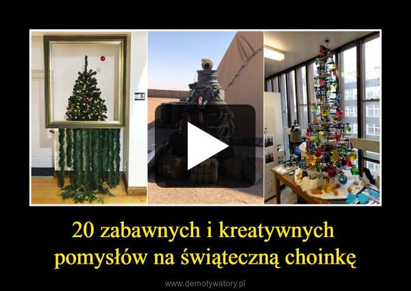20 zabawnych i kreatywnych pomysłów na świąteczną choinkę –