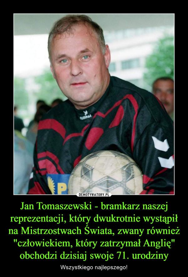 """Jan Tomaszewski - bramkarz naszej reprezentacji, który dwukrotnie wystąpił na Mistrzostwach Świata, zwany również """"człowiekiem, który zatrzymał Anglię"""" obchodzi dzisiaj swoje 71. urodziny – Wszystkiego najlepszego!"""