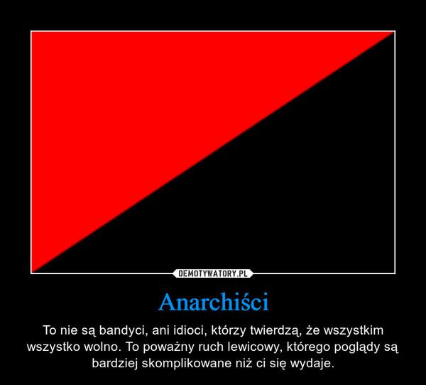 Anarchiści – To nie są bandyci, ani idioci, którzy twierdzą, że wszystkim wszystko wolno. To poważny ruch lewicowy, którego poglądy są bardziej skomplikowane niż ci się wydaje.