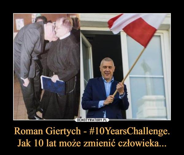 Roman Giertych - #10YearsChallenge. Jak 10 lat może zmienić człowieka... –