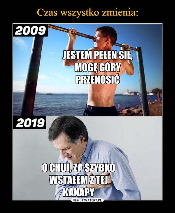 –  2009JESTEM PELEN SIEMOGE GORYPRZENOSIC2019O CHULZA SZYBKOWSTALEMZTEJKANAPY