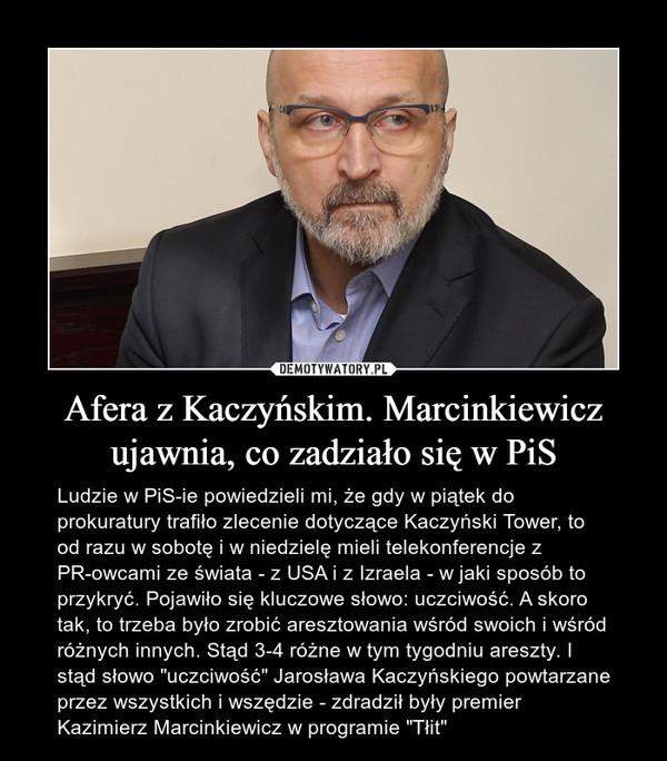 """Afera z Kaczyńskim. Marcinkiewicz ujawnia, co zadziało się w PiS – Ludzie w PiS-ie powiedzieli mi, że gdy w piątek do prokuratury trafiło zlecenie dotyczące Kaczyński Tower, to od razu w sobotę i w niedzielę mieli telekonferencje z PR-owcami ze świata - z USA i z Izraela - w jaki sposób to przykryć. Pojawiło się kluczowe słowo: uczciwość. A skoro tak, to trzeba było zrobić aresztowania wśród swoich i wśród różnych innych. Stąd 3-4 różne w tym tygodniu areszty. I stąd słowo """"uczciwość"""" Jarosława Kaczyńskiego powtarzane przez wszystkich i wszędzie - zdradził były premier Kazimierz Marcinkiewicz w programie """"Tłit"""""""