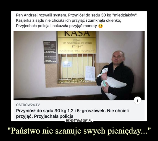 """""""Państwo nie szanuje swych pieniędzy..."""" –  Pan Andrzej rozwalił system. Przyniósł do sądu 30 kg """"miedziaków"""". Kasjerka z sądu nie chciała ich przyjąć i zamknęła okienko; Przyjechała policja i nakazała przyjąć monety OSTROW24.TV Przyniósł do sądu 30 kg 1,2 i 5-groszówek. Nie chcieli przyjąć. Przyjechała policja"""