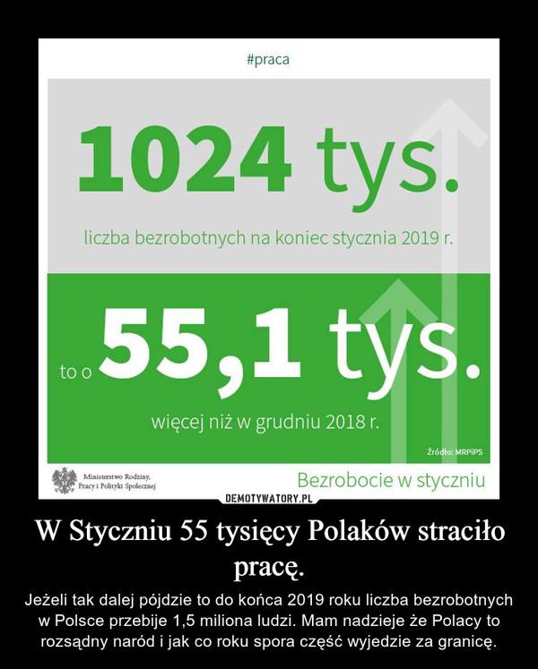 W Styczniu 55 tysięcy Polaków straciło pracę. – Jeżeli tak dalej pójdzie to do końca 2019 roku liczba bezrobotnych w Polsce przebije 1,5 miliona ludzi. Mam nadzieje że Polacy to rozsądny naród i jak co roku spora część wyjedzie za granicę.