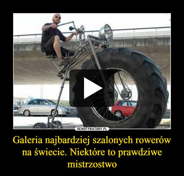 Galeria najbardziej szalonych rowerów na świecie. Niektóre to prawdziwe mistrzostwo –