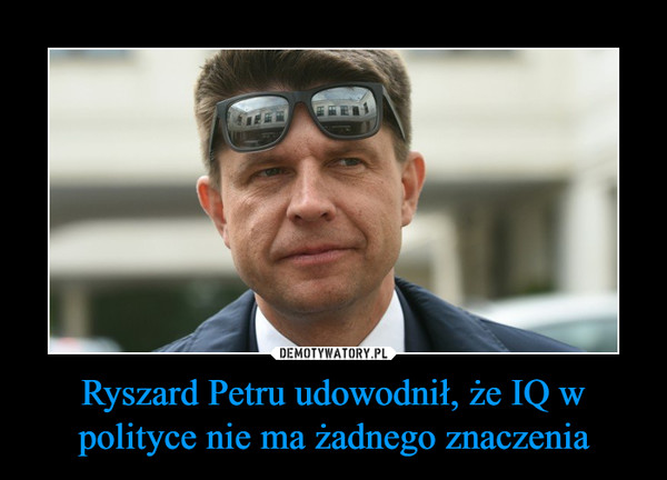 Ryszard Petru udowodnił, że IQ w polityce nie ma żadnego znaczenia –