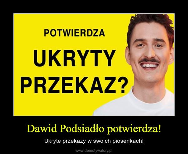 Dawid Podsiadło potwierdza! – Ukryte przekazy w swoich piosenkach!