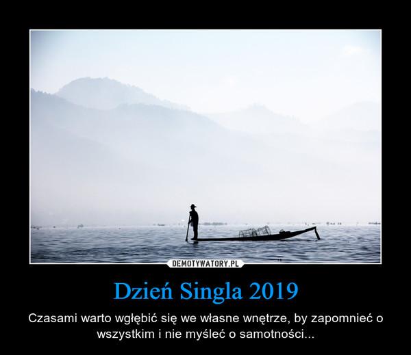 Dzień Singla 2019 – Czasami warto wgłębić się we własne wnętrze, by zapomnieć o wszystkim i nie myśleć o samotności...