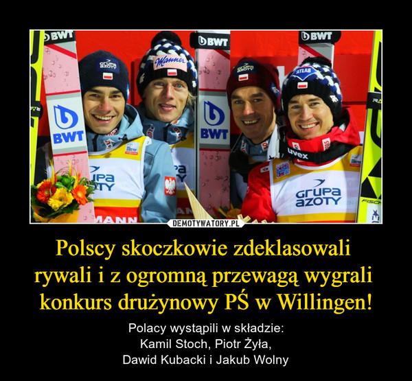 Polscy skoczkowie zdeklasowali rywali i z ogromną przewagą wygrali konkurs drużynowy PŚ w Willingen! – Polacy wystąpili w składzie:Kamil Stoch, Piotr Żyła,Dawid Kubacki i Jakub Wolny