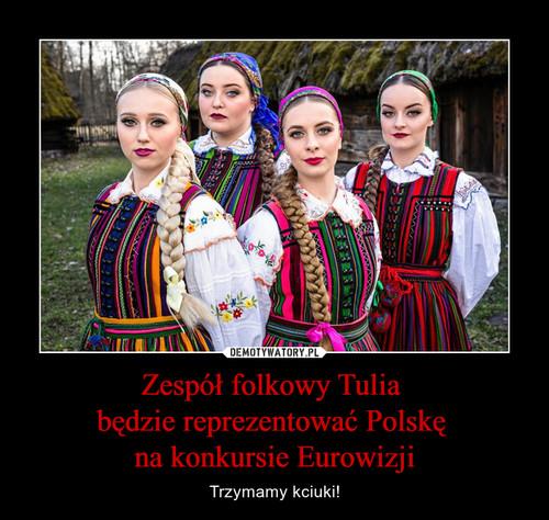 Zespół folkowy Tulia  będzie reprezentować Polskę  na konkursie Eurowizji
