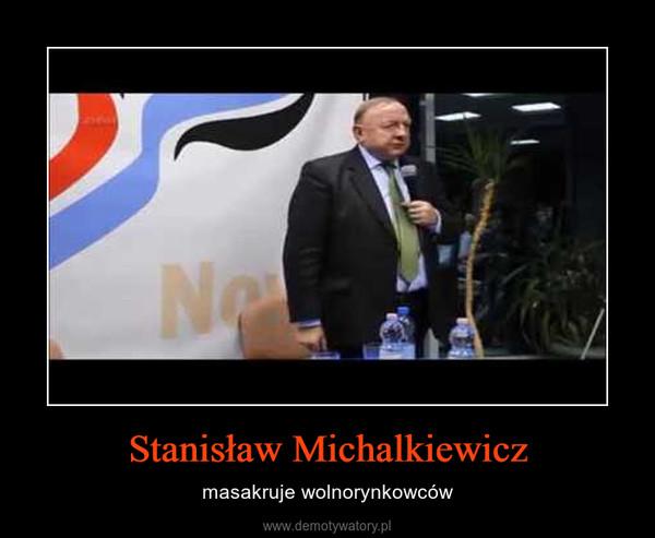 Stanisław Michalkiewicz – masakruje wolnorynkowców