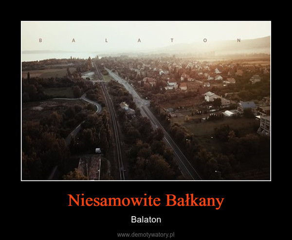 Niesamowite Bałkany – Balaton