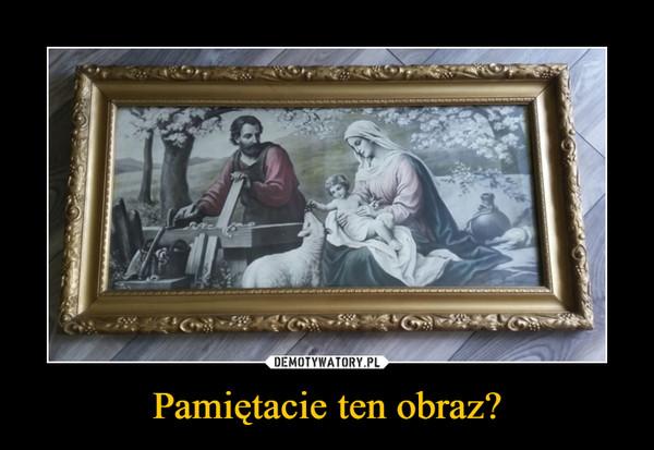 Pamiętacie ten obraz? –