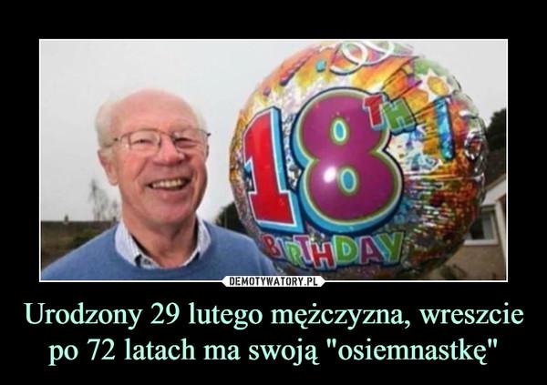 """Urodzony 29 lutego mężczyzna, wreszcie po 72 latach ma swoją """"osiemnastkę"""" –"""
