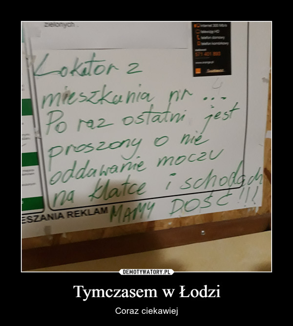 Tymczasem w Łodzi – Coraz ciekawiej Lokator z mieszkania nr 4 Po raz ostatni jest proszony o nie oddawanie moczu na klatce i schodach. MAMY DOŚĆ!!!