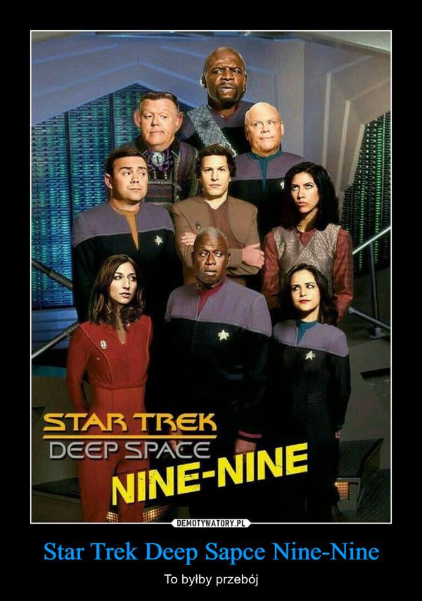 Star Trek Deep Sapce Nine-Nine – To byłby przebój