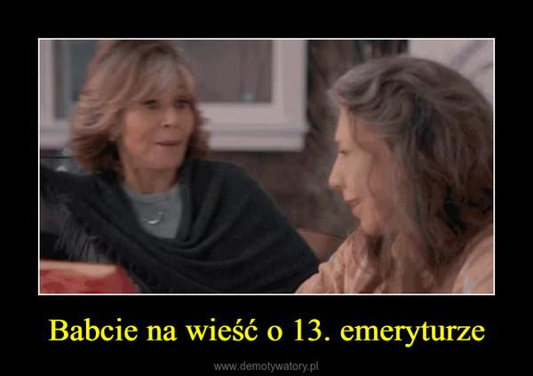 Babcie na wieść o 13. emeryturze –