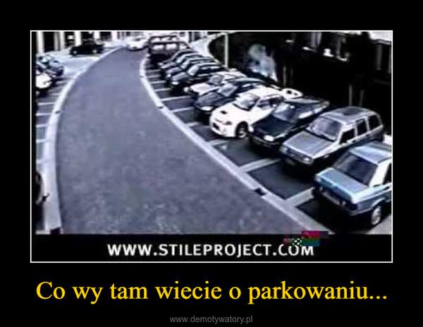 Co wy tam wiecie o parkowaniu... –