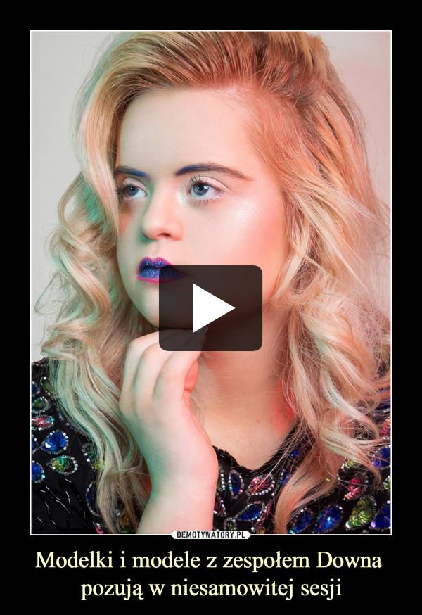 Modelki i modele z zespołem Downa pozują w niesamowitej sesji –