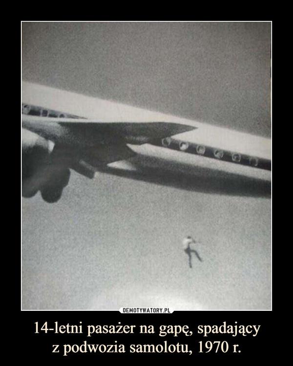14-letni pasażer na gapę, spadającyz podwozia samolotu, 1970 r. –