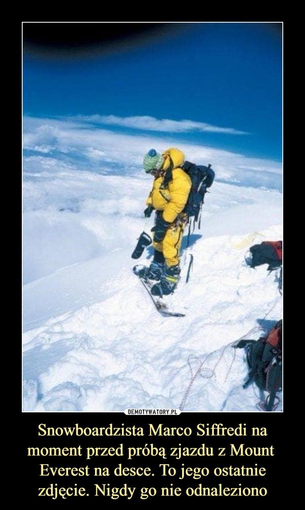 Snowboardzista Marco Siffredi na moment przed próbą zjazdu z Mount  Everest na desce. To jego ostatnie zdjęcie. Nigdy go nie odnaleziono –