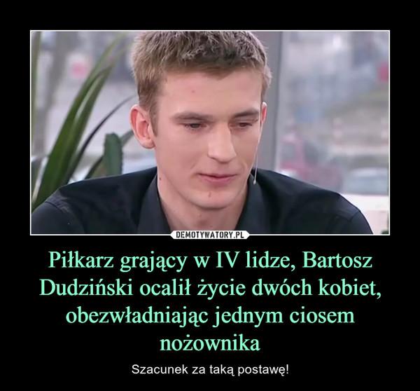 Piłkarz grający w IV lidze, Bartosz Dudziński ocalił życie dwóch kobiet, obezwładniając jednym ciosem nożownika – Szacunek za taką postawę!