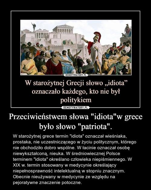 """Przeciwieństwem słowa """"idiota""""w grece było słowo """"patriota""""."""
