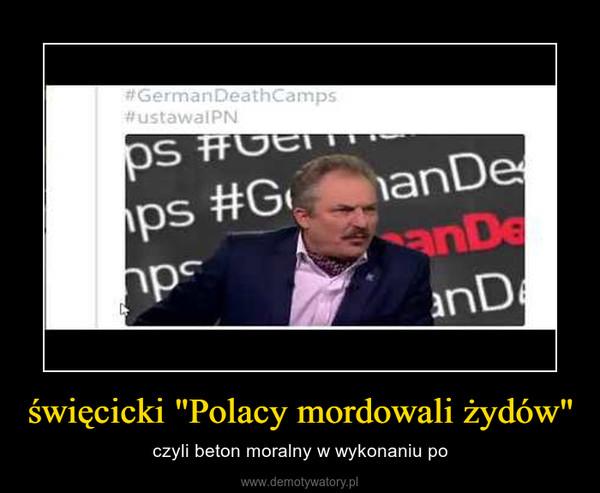 """święcicki """"Polacy mordowali żydów"""" – czyli beton moralny w wykonaniu po"""