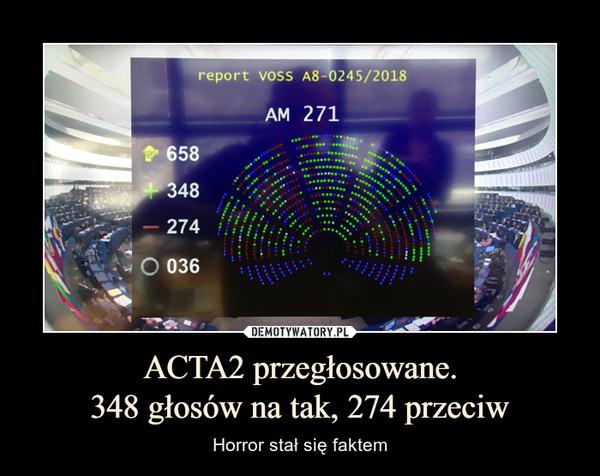 ACTA2 przegłosowane.348 głosów na tak, 274 przeciw – Horror stał się faktem