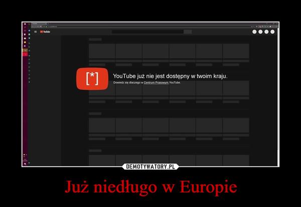 Już niedługo w Europie –