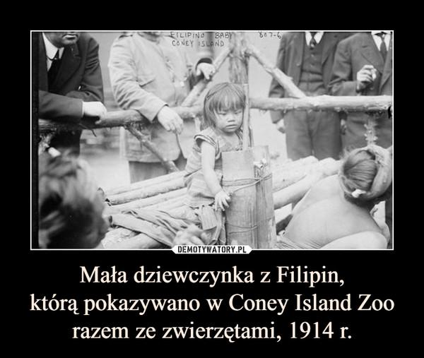 Mała dziewczynka z Filipin,którą pokazywano w Coney Island Zoorazem ze zwierzętami, 1914 r. –