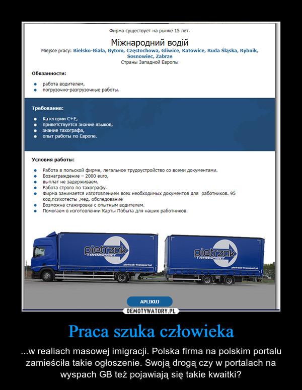 Praca szuka człowieka – ...w realiach masowej imigracji. Polska firma na polskim portalu zamieściła takie ogłoszenie. Swoją drogą czy w portalach na wyspach GB też pojawiają się takie kwaitki?