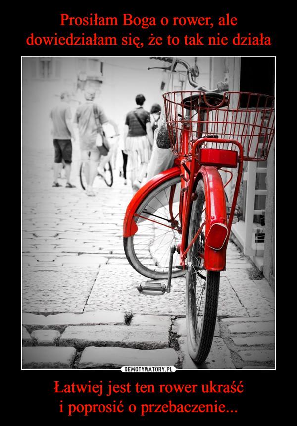 Łatwiej jest ten rower ukraśći poprosić o przebaczenie... –
