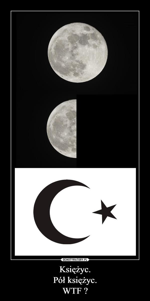 Księżyc.Pół księżyc.WTF ? –