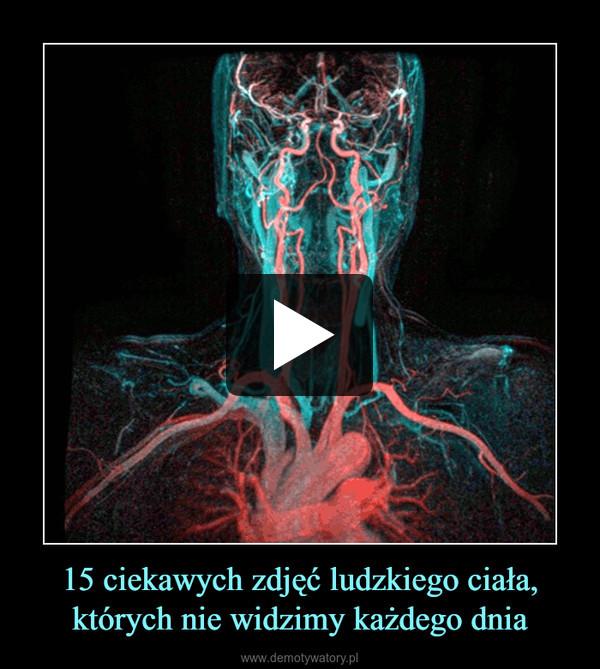 15 ciekawych zdjęć ludzkiego ciała, których nie widzimy każdego dnia –