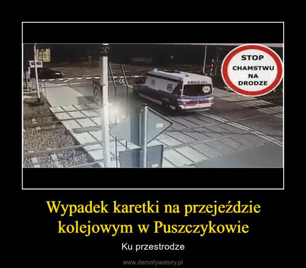 Wypadek karetki na przejeździe kolejowym w Puszczykowie – Ku przestrodze